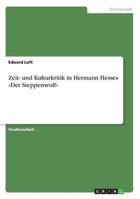 Zeit- Und Kulturkritik in Hermann Hesses Der Steppenwolf