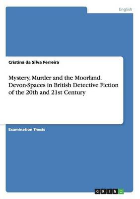 Mystery, Murder and the Moorland. Devon-Spaces in British Detective Fiction of the 20th and 21st Century