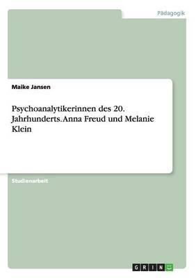 Psychoanalytikerinnen Des 20. Jahrhunderts. Anna Freud Und Melanie Klein