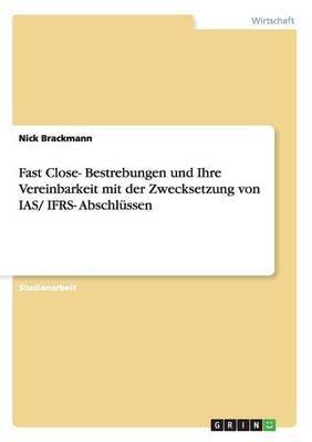 Fast Close- Bestrebungen Und Ihre Vereinbarkeit Mit Der Zwecksetzung Von IAS/ Ifrs- Abschlussen