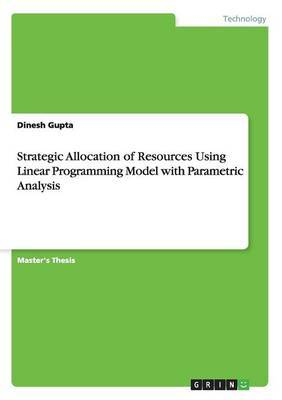 Strategic Allocation of Resources Using Linear Programming Model with Parametric Analysis