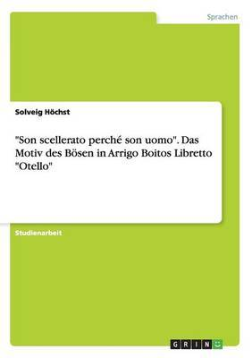 Son Scellerato Perche Son Uomo.  Das Motiv Des Bosen in Arrigo Boitos Libretto  Otello