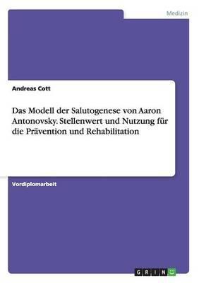 Das Modell Der Salutogenese Von Aaron Antonovsky. Stellenwert Und Nutzung Fur Die Pravention Und Rehabilitation