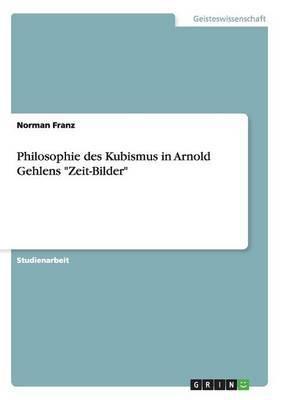 Philosophie Des Kubismus in Arnold Gehlens  Zeit-Bilder