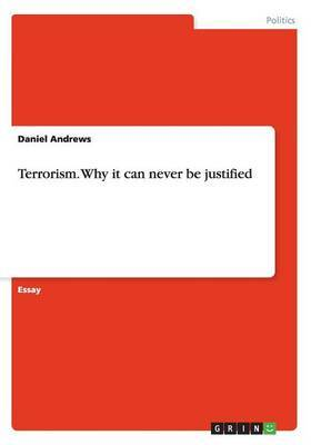 Terrorism. Why It Can Never Be Justified