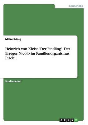 Heinrich Von Kleist  Der Findling.  Der Erreger Nicolo Im Familienorganismus Piachi