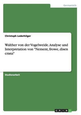 Walther Von Der Vogelweide. Analyse Und Interpretation Von  Nement, Frowe, Disen Cranz