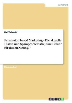 Permission Based Marketing - Die Aktuelle Dialer- Und Spamproblematik, Eine Gefahr Fur Das Marketing?