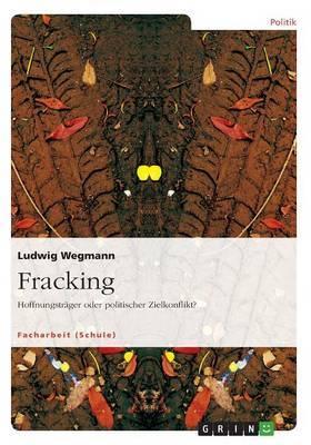Fracking. Hoffnungstrager Oder Politischer Zielkonflikt?