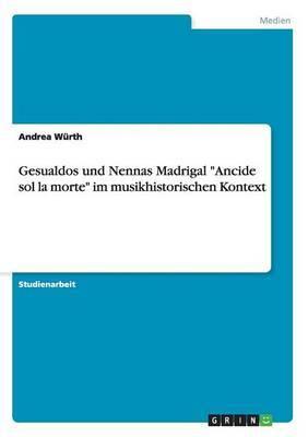 Gesualdos Und Nennas Madrigal  Ancide Sol La Morte  Im Musikhistorischen Kontext