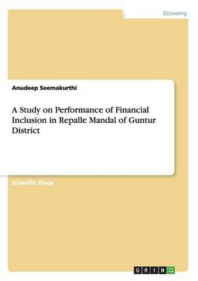 A Study on Performance of Financial Inclusion in Repalle Mandal of Guntur District