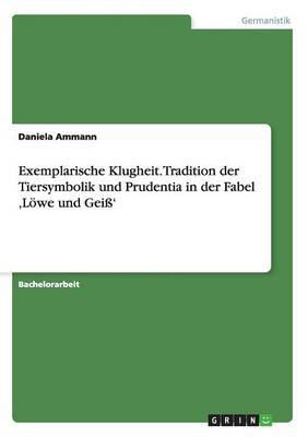 Exemplarische Klugheit. Tradition Der Tiersymbolik Und Prudentia in Der Fabel Lowe Und Geiss'