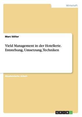 Yield Management in Der Hotellerie. Entstehung, Umsetzung, Techniken