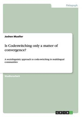 Is Codeswitching Only a Matter of Convergence?
