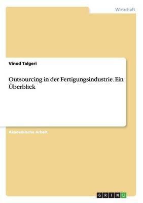 Outsourcing in Der Fertigungsindustrie. Ein Uberblick