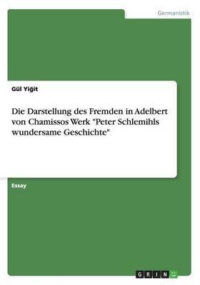 Die Darstellung Des Fremden in Adelbert Von Chamissos Werk  Peter Schlemihls Wundersame Geschichte