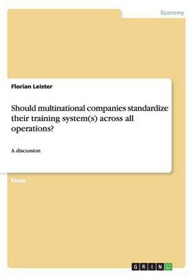 Should Multinational Companies Standardize Their Training System(s) Across All Operations?