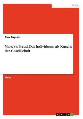 Marx vs. Freud. Das Individuum ALS Knecht Der Gesellschaft