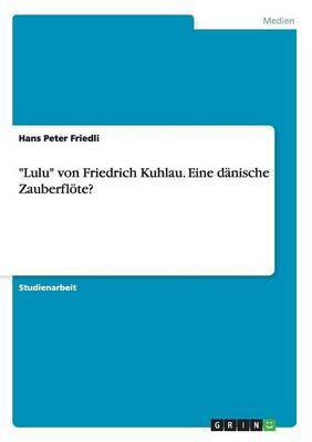 Lulu  Von Friedrich Kuhlau. Eine Danische Zauberflote?
