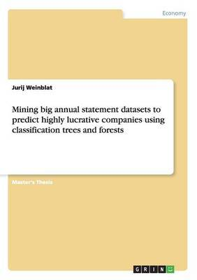 Mining Big Annual Statement Datasets to Predict Highly Lucrative Companies Using Classification Trees and Forests