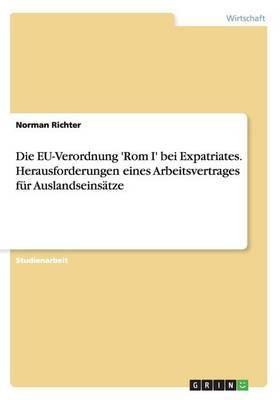Die Eu-Verordnung 'Rom I' Bei Expatriates. Herausforderungen Eines Arbeitsvertrages Fur Auslandseinsatze