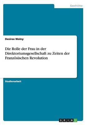 Die Rolle Der Frau in Der Direktoriumsgesellschaft Zu Zeiten Der Franzosischen Revolution