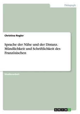 Sprache Der Nahe Und Der Distanz. Mundlichkeit Und Schriftlichkeit Des Franzosischen