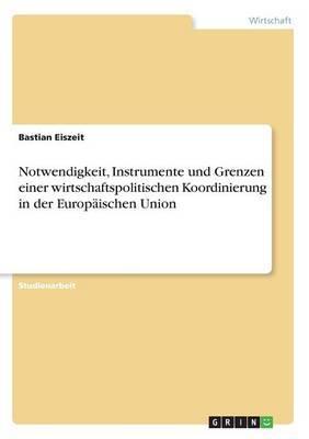 Notwendigkeit, Instrumente Und Grenzen Einer Wirtschaftspolitischen Koordinierung in Der Europaischen Union