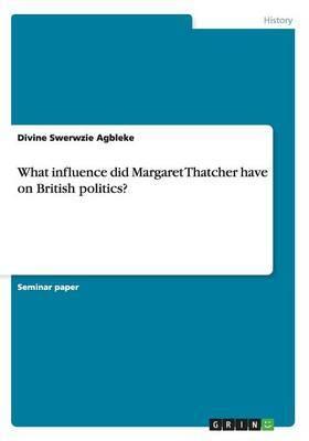 What Influence Did Margaret Thatcher Have on British Politics?