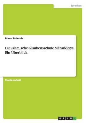 Die Islamische Glaubensschule M Tur Diyya. Ein Uberblick