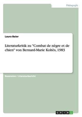 Literaturkritik Zu Combat de Negre Et de Chien Von Bernard-Marie Koltes, 1983