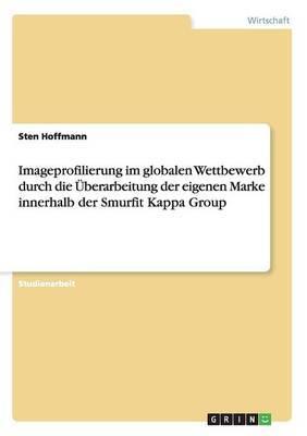 Imageprofilierung Im Globalen Wettbewerb Durch Die Uberarbeitung Der Eigenen Marke Innerhalb Der Smurfit Kappa Group