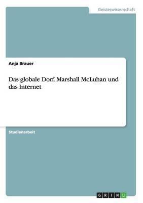 Das Globale Dorf. Marshall McLuhan Und Das Internet