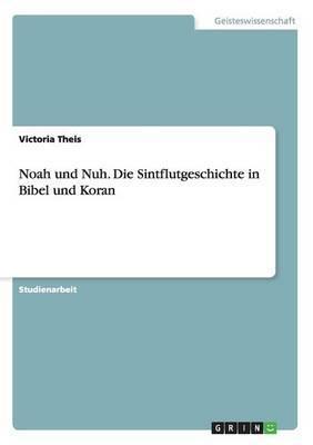Noah Und Nuh. Die Sintflutgeschichte in Bibel Und Koran