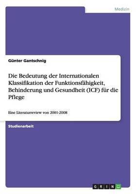 Die Bedeutung Der Internationalen Klassifikation Der Funktionsfahigkeit, Behinderung Und Gesundheit (Icf) Fur Die Pflege