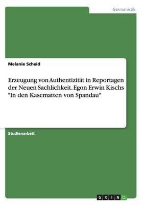 Erzeugung Von Authentizitat in Reportagen Der Neuen Sachlichkeit. Egon Erwin Kischs  In Den Kasematten Von Spandau