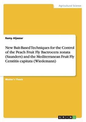 New Bait-Based Techniques for the Control of the Peach Fruit Fly Bactrocera Zonata (Saunders) and the Mediterranean Fruit Fly Ceratitis Capitata (Wied