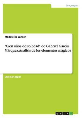 Cien Anos de Soledad de Gabriel Garcia Marquez. Analisis de Los Elementos Magicos