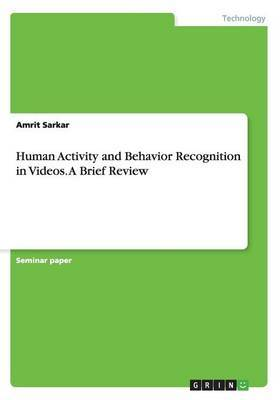 Human Activity and Behavior Recognition in Videos. a Brief Review