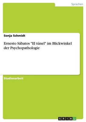Ernesto Sabatos  El Tunel  Im Blickwinkel Der Psychopathologie