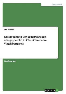 Untersuchung Der Gegenwartigen Alltagssprache in Ober-Ohmen Im Vogelsbergkreis
