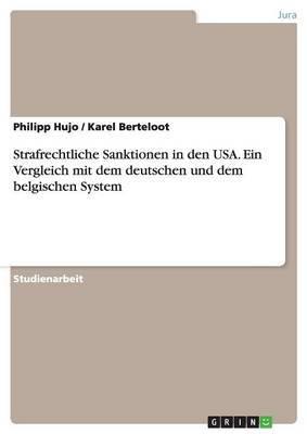 Strafrechtliche Sanktionen in Den USA. Ein Vergleich Mit Dem Deutschen Und Dem Belgischen System