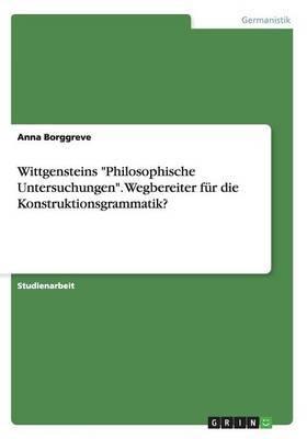 Wittgensteins  Philosophische Untersuchungen.  Wegbereiter Fur Die Konstruktionsgrammatik?