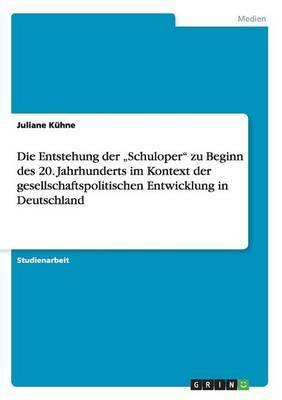 Die Entstehung Der Schuloper Zu Beginn Des 20. Jahrhunderts Im Kontext Der Gesellschaftspolitischen Entwicklung in Deutschland