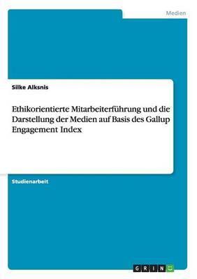 Ethikorientierte Mitarbeiterfuhrung Und Die Darstellung Der Medien Auf Basis Des Gallup Engagement Index