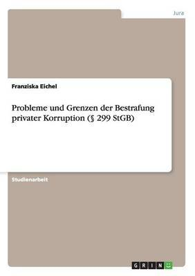 Probleme Und Grenzen Der Bestrafung Privater Korruption ( 299 Stgb)