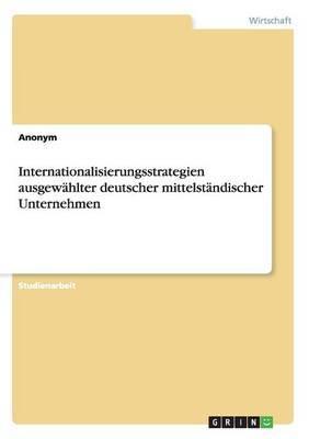 Internationalisierungsstrategien Ausgewahlter Deutscher Mittelstandischer Unternehmen