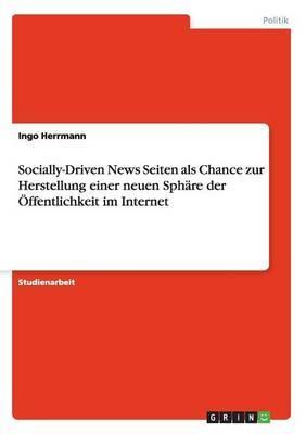 Socially-Driven News Seiten ALS Chance Zur Herstellung Einer Neuen Sphare Der Offentlichkeit Im Internet