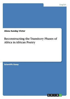 Reconstructing the Transitory Phases of Africa in African Poetry