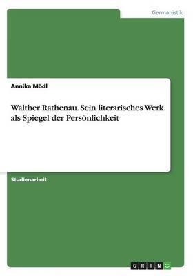 Walther Rathenau. Sein Literarisches Werk ALS Spiegel Der Personlichkeit